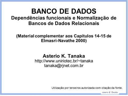 George Hamilton Slide Title Asterio K. Tanaka BANCO DE DADOS Dependências funcionais e Normalização de Bancos de Dados Relacionais (Material complementar.