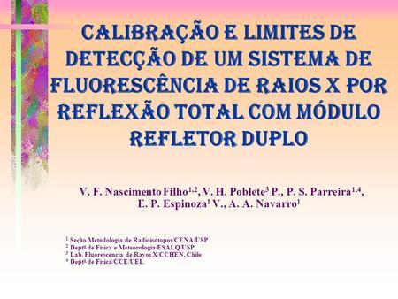 Calibração e Limites de Detecção de um Sistema de Fluorescência de Raios X por Reflexão Total com Módulo Refletor Duplo V. F. Nascimento Filho 1,2, V.