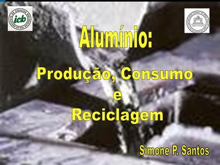 Produção, Consumo e Reciclagem Simone P. Santos Histórico Há 7 mil anos ceramistas da Pérsia, 30 séculos depois, os egípcios e babilônicos fabricavam.
