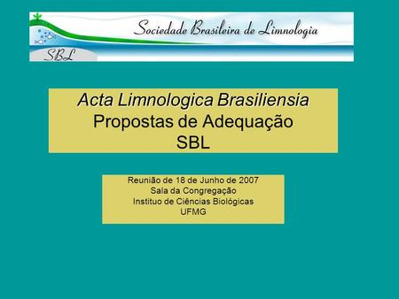 Acta Limnologica Brasiliensia Acta Limnologica Brasiliensia Propostas de Adequação SBL Reunião de 18 de Junho de 2007 Sala da Congregação Instituo de Ciências.