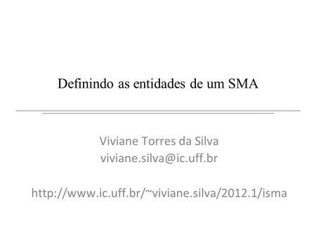 Definindo as entidades de um SMA Viviane Torres da Silva