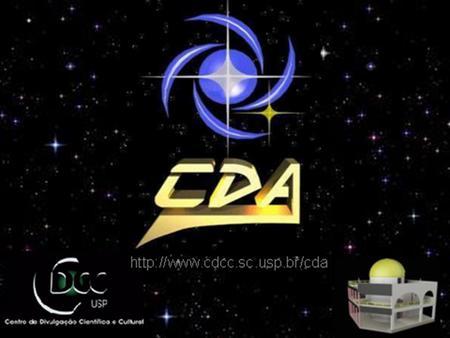 Observatório do CDCC - USP/SC Setor de Astronomia (OBSERVATÓRIO) (Centro de Divulgação da Astronomia - CDA) Centro de Divulgação Científica e Cultural.