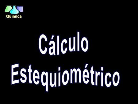 Cálculo Estequiométrico.