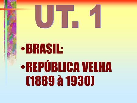 BRASIL: REPÚBLICA VELHA (1889 à 1930). REPÚBLICA VELHA A República velha é dividida em duas fases: República das Espadas República Oligárquica.
