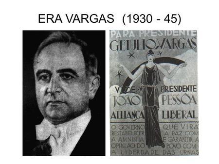 ERA VARGAS (1930 - 45).