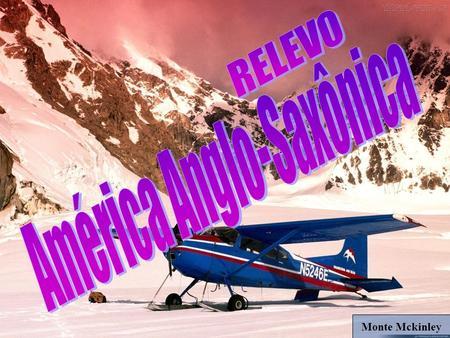 Monte Mckinley. 1 2 3 4 5 MONTES APALACHES PENÍNSULA DO LABRADOR MONTANHAS ROCHOSAS PLANÍCIE DO MISSISSIPI PLANÍCIE LACUSTRE.