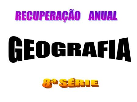 RECUPERAÇÃO ANUAL GEOGRAFIA 8ª SÉRIE.
