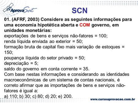 SCN 01. (AFRF, 2003) Considere as seguintes informações para uma economia hipotética aberta e COM governo, em unidades monetárias: exportações de bens.