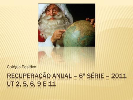 Recuperação anual – 6ª série – 2011 UT 2, 5, 6, 9 e 11