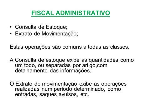 FISCAL ADMINISTRATIVO Consulta de Estoque; Extrato de Movimentação; Estas operações são comuns a todas as classes. A Consulta de estoque exibe as quantidades.