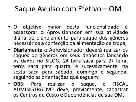 Saque Avulso com Efetivo – OM O objetivo maior desta funcionalidade é assessorar o Aprovisionador em sua atividade diária de planejamento para saque dos.
