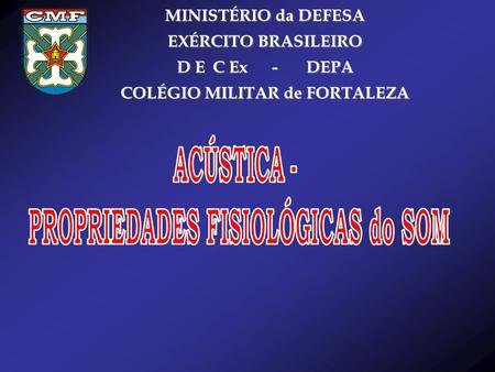 MINISTÉRIO da DEFESA EXÉRCITO BRASILEIRO D E C Ex - DEPA COLÉGIO MILITAR de FORTALEZA.