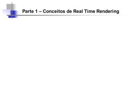 Parte 1 – Conceitos de Real Time Rendering. a. Pipeline Gráfico.