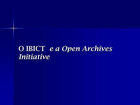 O IBICT e a Open Archives Initiative. Motivação Incremento de conteúdos brasileiros na Internet Promover o acesso livre à Informação em C&T Produtos e.