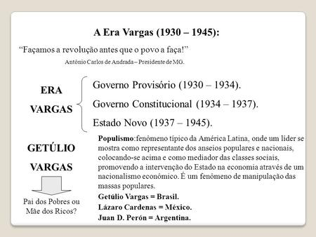 A Era Vargas (1930 – 1945): Façamos a revolução antes que o povo a faça! Antônio Carlos de Andrada – Presidente de MG. ERA VARGAS Governo Provisório (1930.