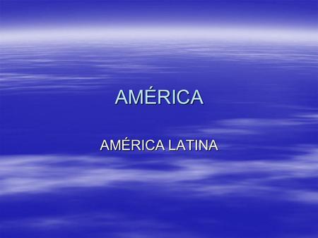 AMÉRICA AMÉRICA LATINA. Origem geológica complexa; Origem geológica complexa; - continente americano alonga-se no sentido dos meridianos; - continente.