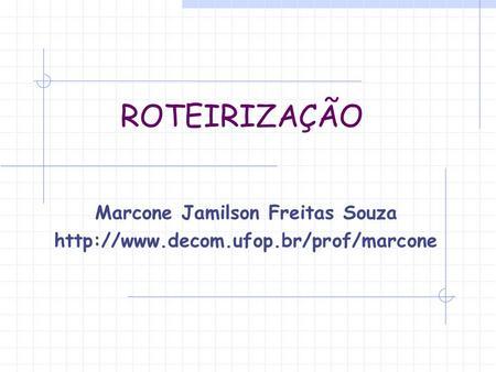 ROTEIRIZAÇÃO Marcone Jamilson Freitas Souza