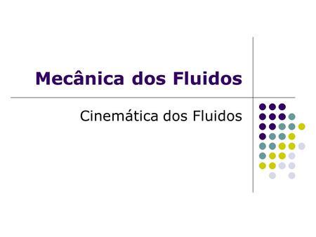 Mecânica dos Fluidos Cinemática dos Fluidos. Equação da Continuidade.