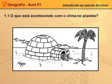 1.1 O que está acontecendo com o clima no planeta?