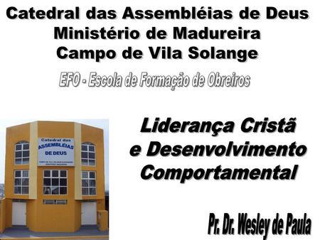 ASSMBLÉIA DE DEUS VILA SOLANGE MINISTÉRIO DE MADUREIRA Pr. Wesley de Paula Presidente.