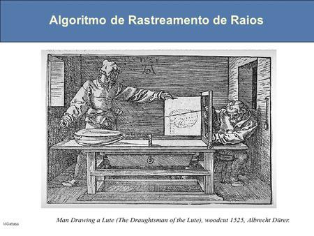 MGattass Algoritmo de Rastreamento de Raios. MGattass Registros da camera obscura (latim) 1.Mo-Ti (V século antes de Cristo) – quarto escuro com pequeno.