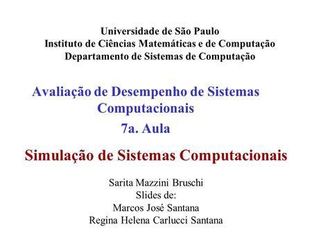 Avaliação de Desempenho de Sistemas Computacionais 7a. Aula Universidade de São Paulo Instituto de Ciências Matemáticas e de Computação Departamento de.