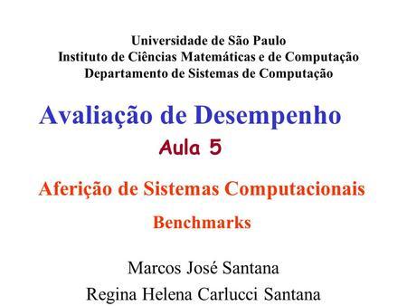 Avaliação de Desempenho Aula 5 Universidade de São Paulo Instituto de Ciências Matemáticas e de Computação Departamento de Sistemas de Computação Marcos.
