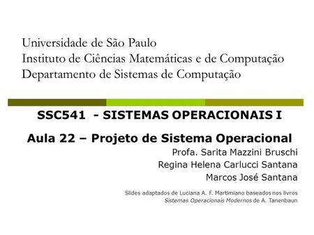 Universidade de São Paulo Instituto de Ciências Matemáticas e de Computação Departamento de Sistemas de Computação SSC541 - SISTEMAS OPERACIONAIS I Aula.