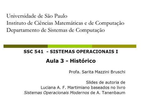 SSC 541 - SISTEMAS OPERACIONAIS I Aula 3 - Histórico Profa. Sarita Mazzini Bruschi Slides de autoria de Luciana A. F. Martimiano baseados no livro Sistemas.