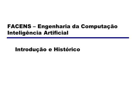 FACENS – Engenharia da Computação Inteligência Artificial Introdução e Histórico.