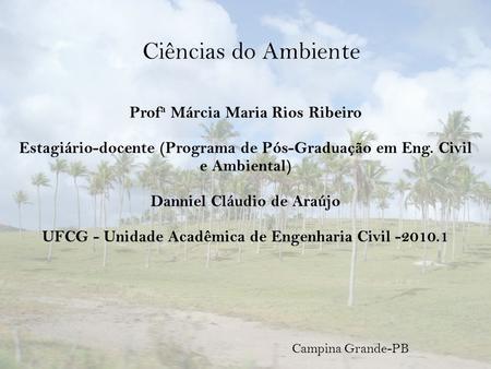 Campina Grande-PB Prof a Márcia Maria Rios Ribeiro Estagiário-docente (Programa de Pós-Graduação em Eng. Civil e Ambiental) Danniel Cláudio de Araújo UFCG.