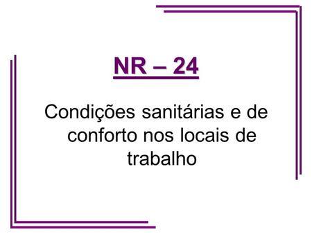 NR – 24 Condições sanitárias e de conforto nos locais de trabalho.