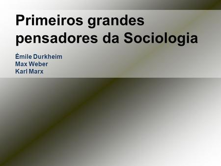 Primeiros grandes pensadores da Sociologia