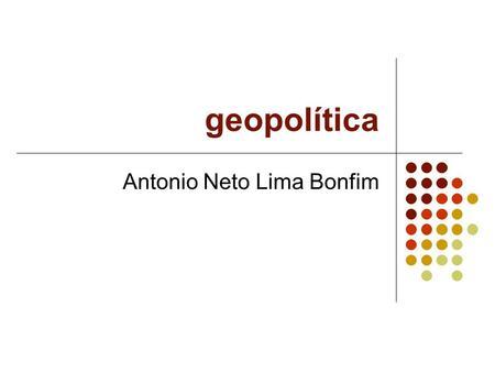 Geopolítica Antonio Neto Lima Bonfim. Trajetória histórica Pré-história Idade Antiga Idade Média Idade Moderna Idade Contemporânea História Atual (Atualidades)
