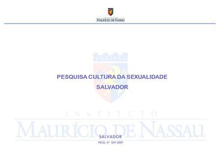 PESQUISA CULTURA DA SEXUALIDADE SALVADOR PESQ. Nº 039/2009.