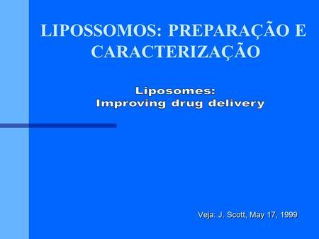 Veja: J. Scott, May 17, 1999 LIPOSSOMOS: PREPARAÇÃO E CARACTERIZAÇÃO.