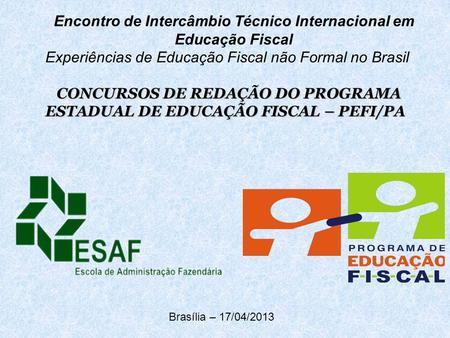 Encontro de Intercâmbio Técnico Internacional em Educação Fiscal Experiências de Educação Fiscal não Formal no Brasil CONCURSOS DE REDAÇÃO DO PROGRAMA.