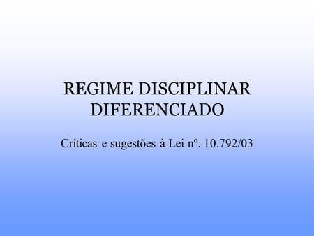 REGIME DISCIPLINAR DIFERENCIADO Críticas e sugestões à Lei nº. 10.792/03.