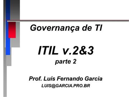 Governança de TI ITIL v.2&3 parte 2 Prof. Luís Fernando Garcia