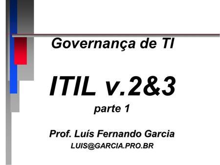 Governança de TI ITIL v.2&3 parte 1 Prof. Luís Fernando Garcia