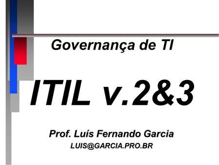 Governança de TI ITIL v.2&3 Prof. Luís Fernando Garcia