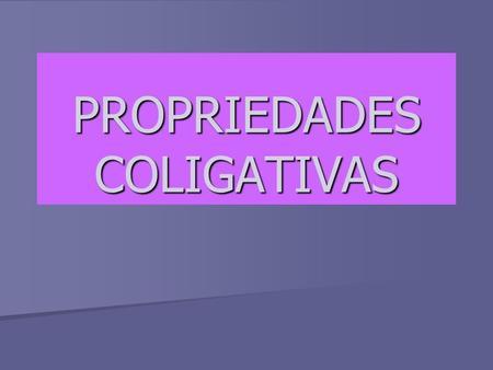 PROPRIEDADES COLIGATIVAS. Propriedades Coligativas São mudanças que ocorrem no comportamento de um líquido. São mudanças que ocorrem no comportamento.