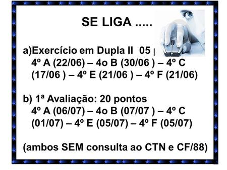 SE LIGA..... a)Exercício em Dupla II 05 pontos 4º A (22/06) – 4o B (30/06 ) – 4º C (17/06 ) – 4º E (21/06 ) – 4º F (21/06) b) 1ª Avaliação: 20 pontos 4º