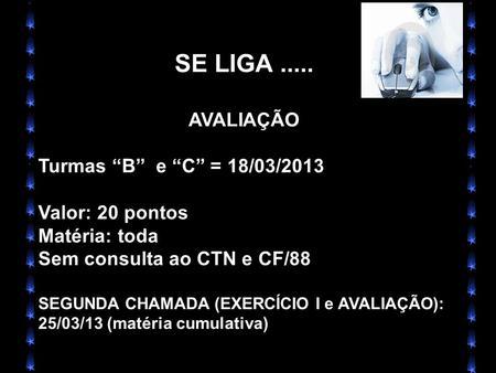 X Xx X x SE LIGA..... AVALIAÇÃO Turmas B e C = 18/03/2013 Valor: 20 pontos Matéria: toda Sem consulta ao CTN e CF/88 SEGUNDA CHAMADA (EXERCÍCIO I e AVALIAÇÃO):
