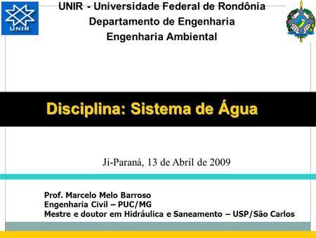 Disciplina: Sistema de Água UNIR - Universidade Federal de Rondônia Departamento de Engenharia Engenharia Ambiental Prof. Marcelo Melo Barroso Engenharia.