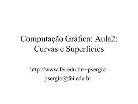 Computação Gráfica: Aula2: Curvas e Superfícies