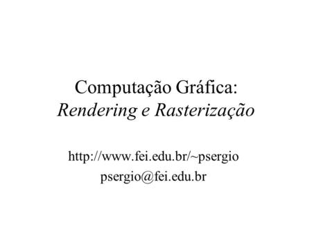 Computação Gráfica: Rendering e Rasterização