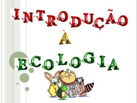 ~, `. C ONCEITOS E COLÓGICOS Parte da Biologia que estuda as relações dos seres vivos entre si e com o ambiente. O conjunto de conhecimentos relacionados.