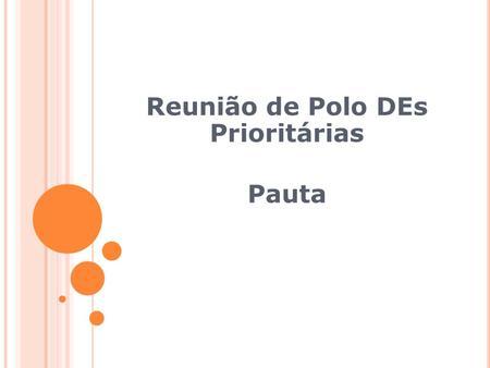 Reunião de Polo DEs Prioritárias Pauta. Apresentação; Níveis de Proficiência; Desempenho em itens da Prova; Gerard Vergnaud; Mapa de Percurso; Plano de.