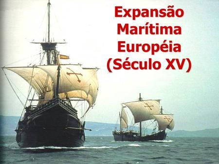 Expansão Marítima Européia (Século XV)